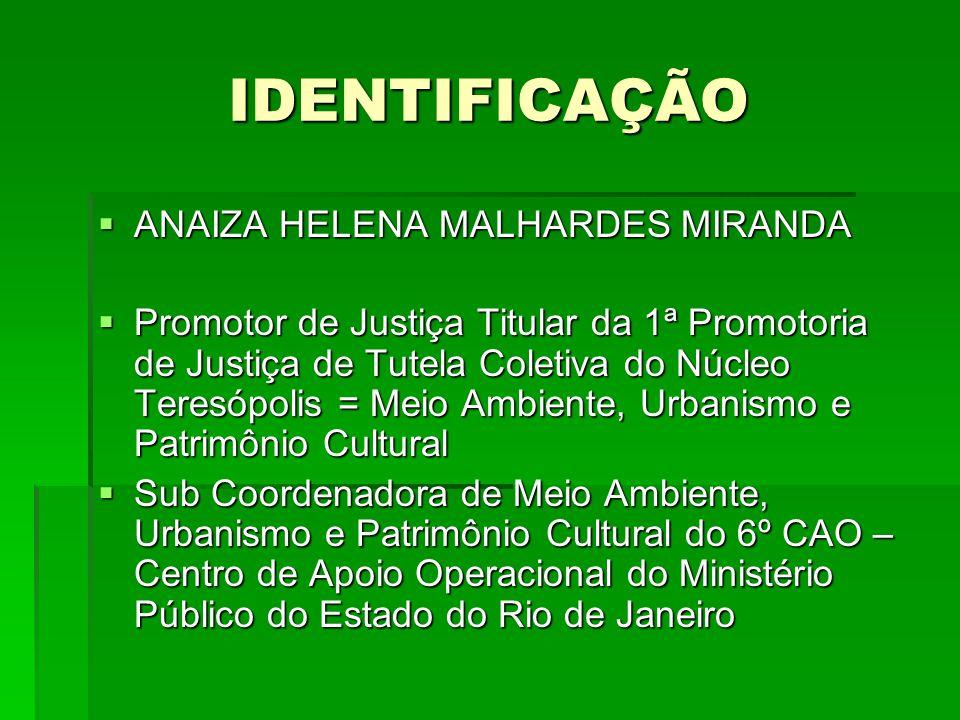 IDENTIFICAÇÃO ANAIZA HELENA MALHARDES MIRANDA ANAIZA HELENA MALHARDES MIRANDA Promotor de Justiça Titular da 1ª Promotoria de Justiça de Tutela Coleti