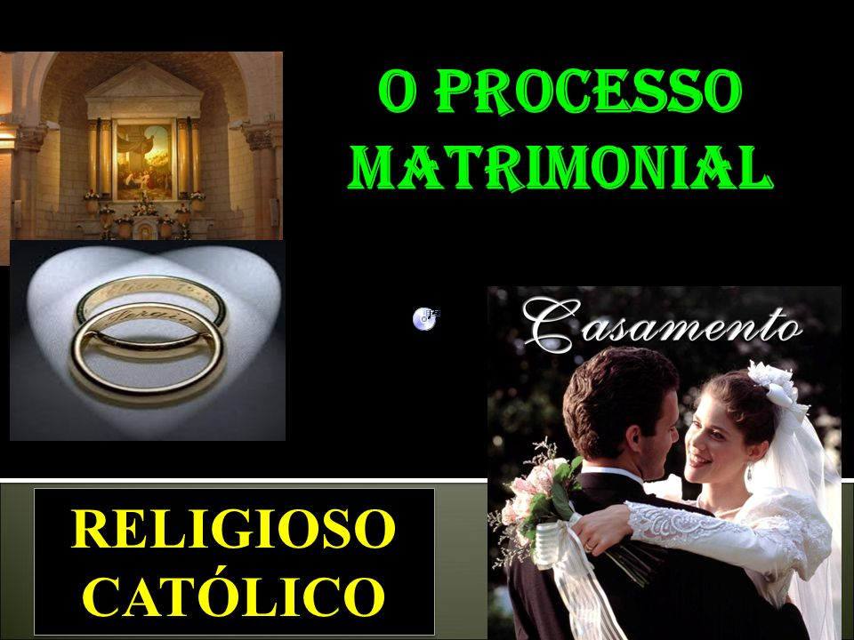 O processo matrimonial RELIGIOSO CATÓLICO RELIGIOSO CATÓLICO
