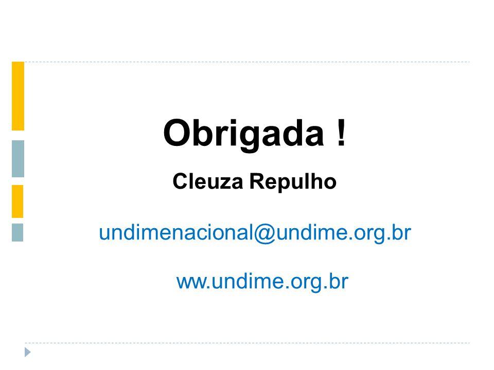 Obrigada ! Cleuza Repulho undimenacional@undime.org.br www.undime.org.br