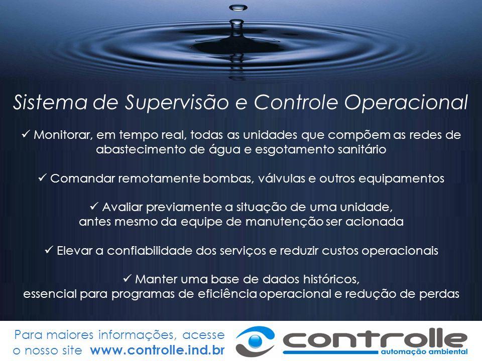 Para maiores informações, acesse o nosso site www.controlle.ind.br Sistema de Supervisão e Controle Operacional Monitorar, em tempo real, todas as uni