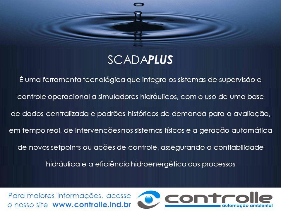 Para maiores informações, acesse o nosso site www.controlle.ind.br SCADA PLUS É uma ferramenta tecnológica que integra os sistemas de supervisão e con