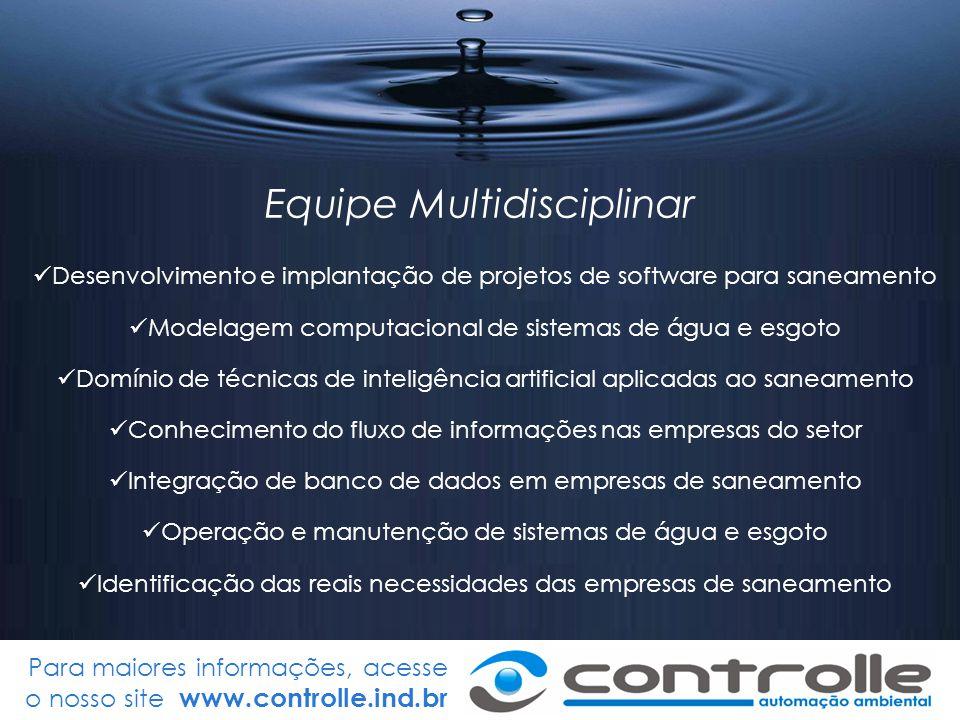 Para maiores informações, acesse o nosso site www.controlle.ind.br Equipe Multidisciplinar Desenvolvimento e implantação de projetos de software para