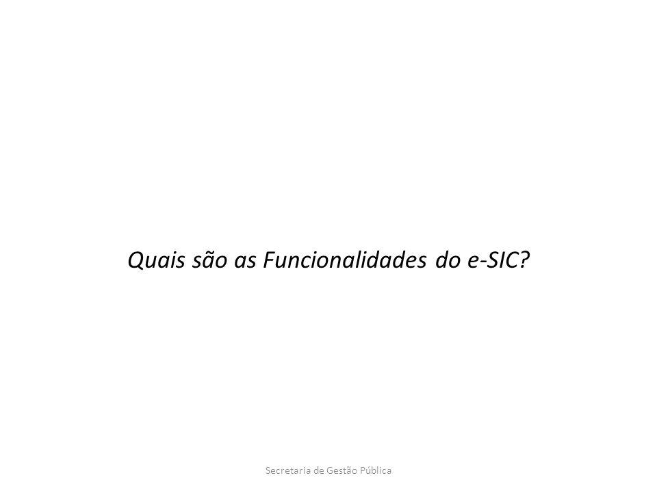 Secretaria de Gestão Pública Quais são as Funcionalidades do e-SIC?