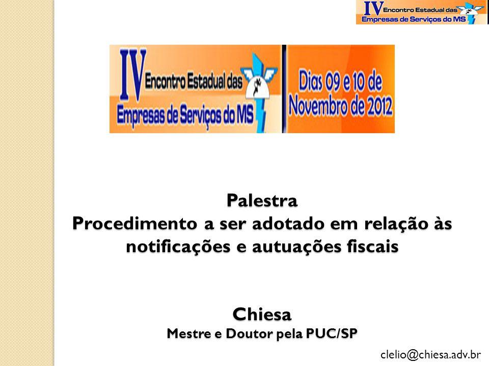 clelio@chiesa.adv.br Palestra Procedimento a ser adotado em relação às notificações e autuações fiscais Chiesa Mestre e Doutor pela PUC/SP