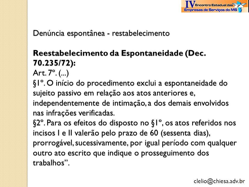 clelio@chiesa.adv.br Denúncia espontânea - restabelecimento Reestabelecimento da Espontaneidade (Dec. 70.235/72): Art. 7º. (...) §1º. O início do proc