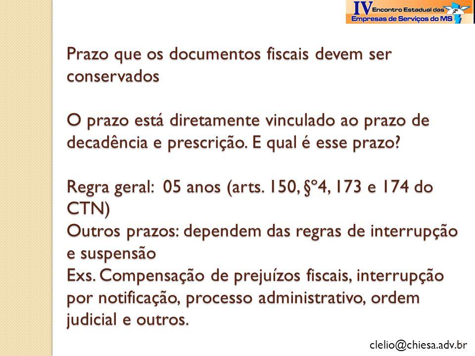 clelio@chiesa.adv.br Prazo que os documentos fiscais devem ser conservados O prazo está diretamente vinculado ao prazo de decadência e prescrição. E q