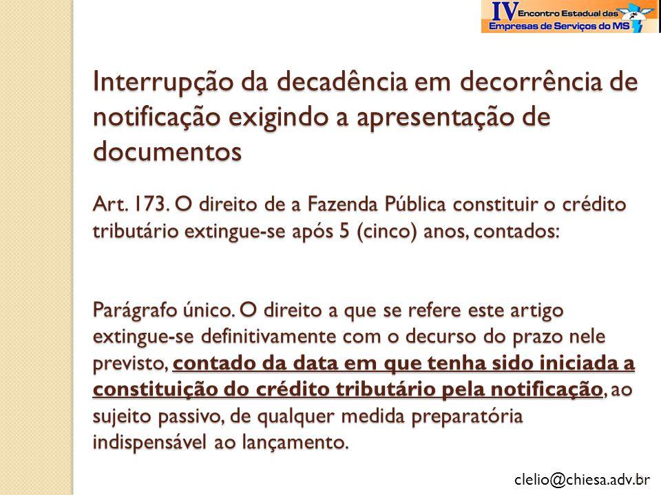 clelio@chiesa.adv.br Interrupção da decadência em decorrência de notificação exigindo a apresentação de documentos Art. 173. O direito de a Fazenda Pú