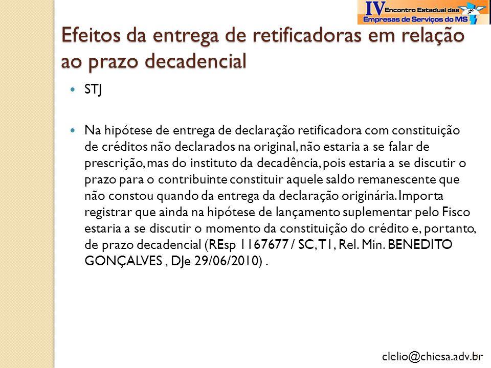 clelio@chiesa.adv.br Efeitos da entrega de retificadoras em relação ao prazo decadencial STJ Na hipótese de entrega de declaração retificadora com con