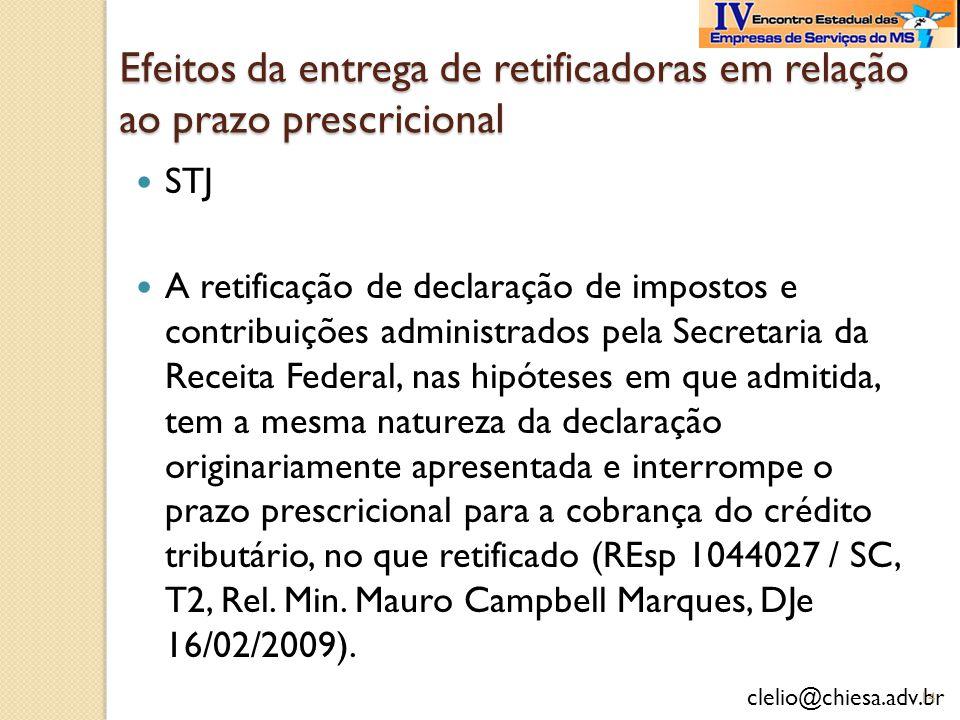 clelio@chiesa.adv.br Efeitos da entrega de retificadoras em relação ao prazo prescricional STJ A retificação de declaração de impostos e contribuições