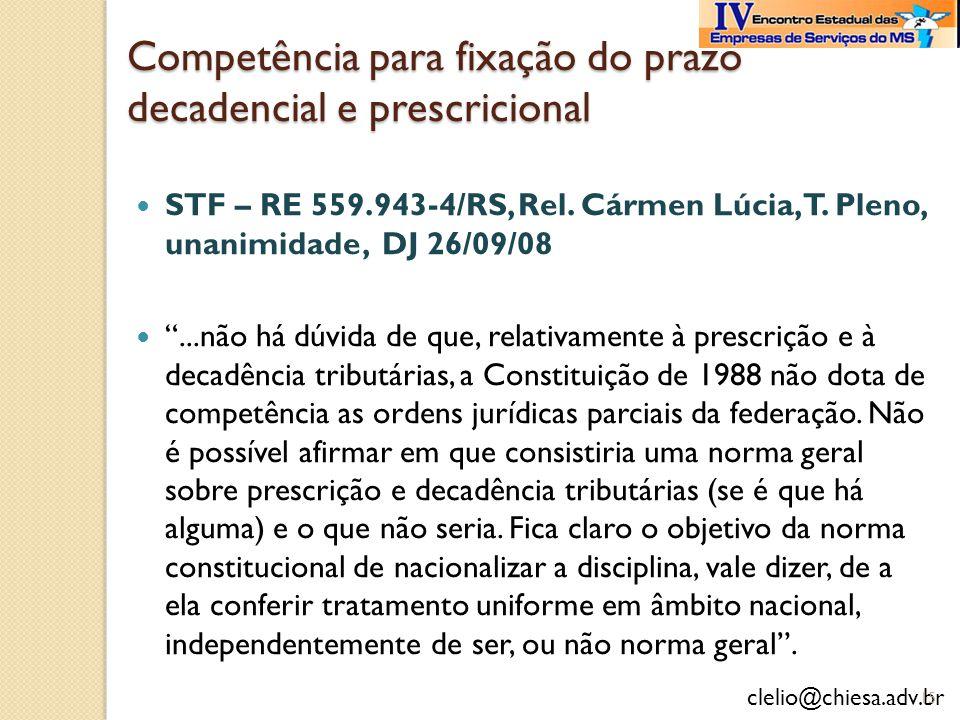 clelio@chiesa.adv.br Competência para fixação do prazo decadencial e prescricional STF – RE 559.943-4/RS, Rel. Cármen Lúcia, T. Pleno, unanimidade, DJ