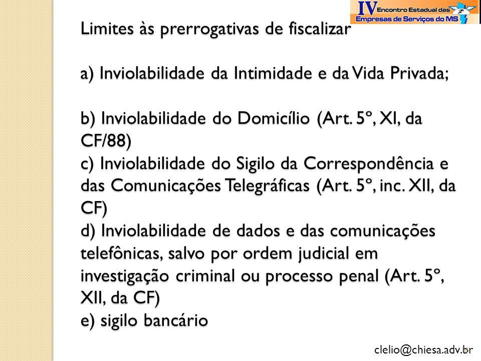 clelio@chiesa.adv.br Limites às prerrogativas de fiscalizar a) Inviolabilidade da Intimidade e da Vida Privada; b) Inviolabilidade do Domicílio (Art.