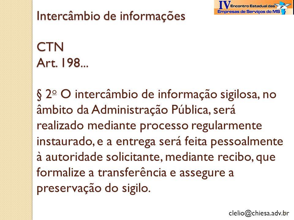 clelio@chiesa.adv.br Intercâmbio de informações CTN Art. 198... Intercâmbio de informações CTN Art. 198... § 2 o O intercâmbio de informação sigilosa,