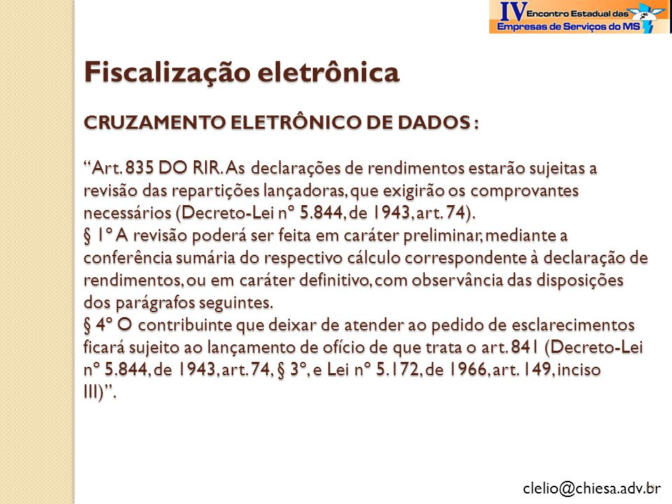 clelio@chiesa.adv.br Fiscalização eletrônica CRUZAMENTO ELETRÔNICO DE DADOS : Art. 835 DO RIR. As declarações de rendimentos estarão sujeitas a revisã