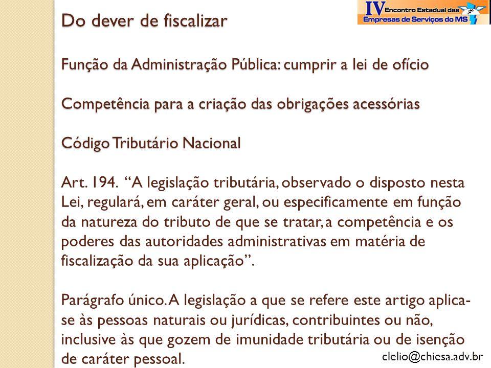 Do dever de fiscalizar Função da Administração Pública: cumprir a lei de ofício Competência para a criação das obrigações acessórias Código Tributário