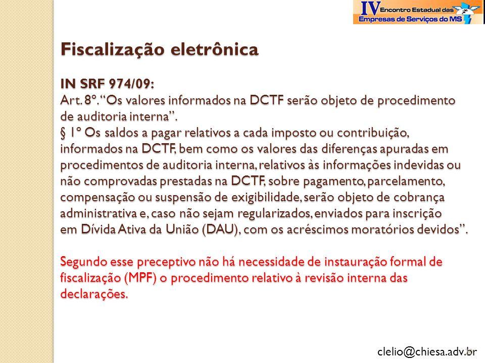 clelio@chiesa.adv.br Fiscalização eletrônica IN SRF 974/09: Art. 8º. Os valores informados na DCTF serão objeto de procedimento de auditoria interna.