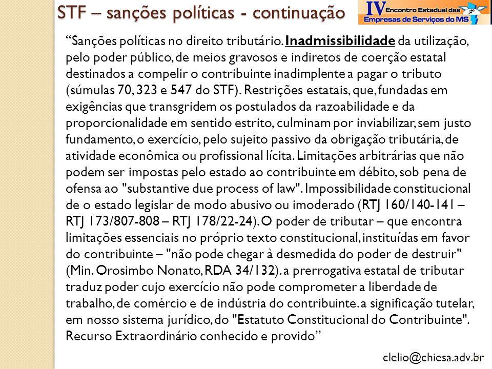 clelio@chiesa.adv.br STF – sanções políticas - continuação Sanções políticas no direito tributário. Inadmissibilidade da utilização, pelo poder públic