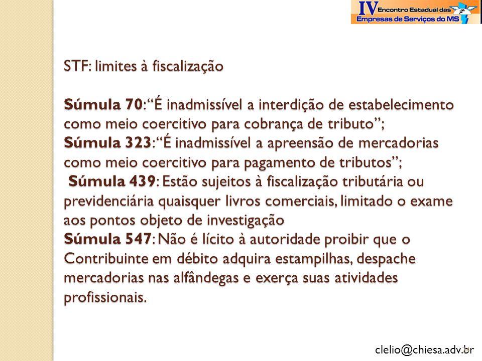 clelio@chiesa.adv.br STF: limites à fiscalização Súmula 70: É inadmissível a interdição de estabelecimento como meio coercitivo para cobrança de tribu
