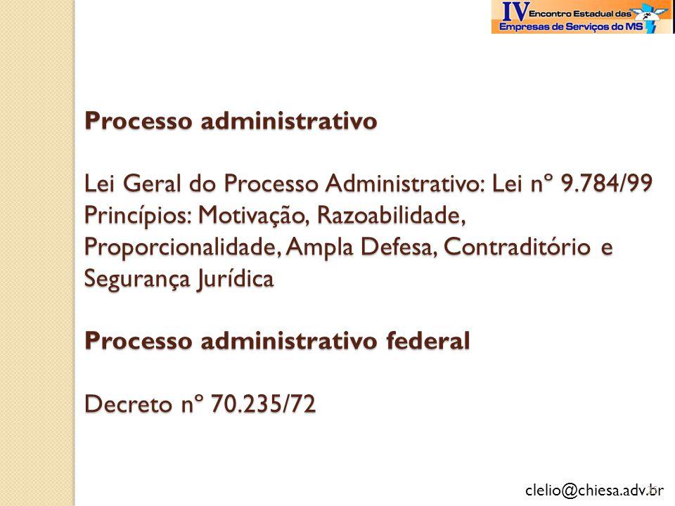 clelio@chiesa.adv.br Processo administrativo Lei Geral do Processo Administrativo: Lei nº 9.784/99 Princípios: Motivação, Razoabilidade, Proporcionali