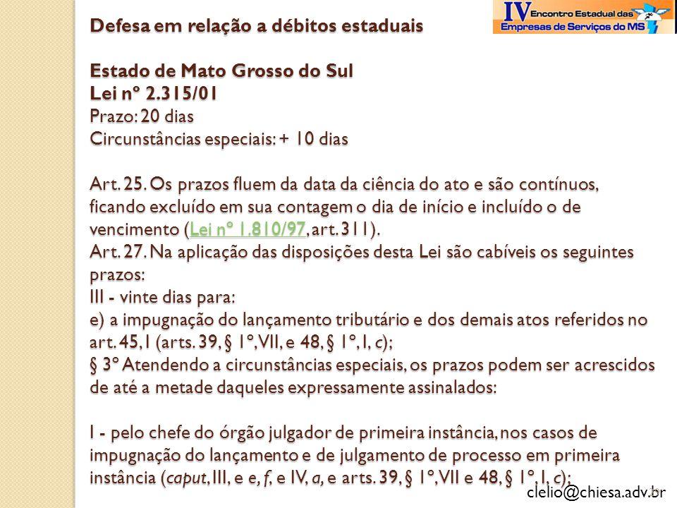 clelio@chiesa.adv.br Defesa em relação a débitos estaduais Estado de Mato Grosso do Sul Lei nº 2.315/01 Prazo: 20 dias Circunstâncias especiais: + 10