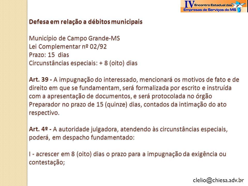 clelio@chiesa.adv.br Defesa em relação a débitos municipais Município de Campo Grande-MS Lei Complementar nº 02/92 Prazo: 15 dias Circunstâncias espec