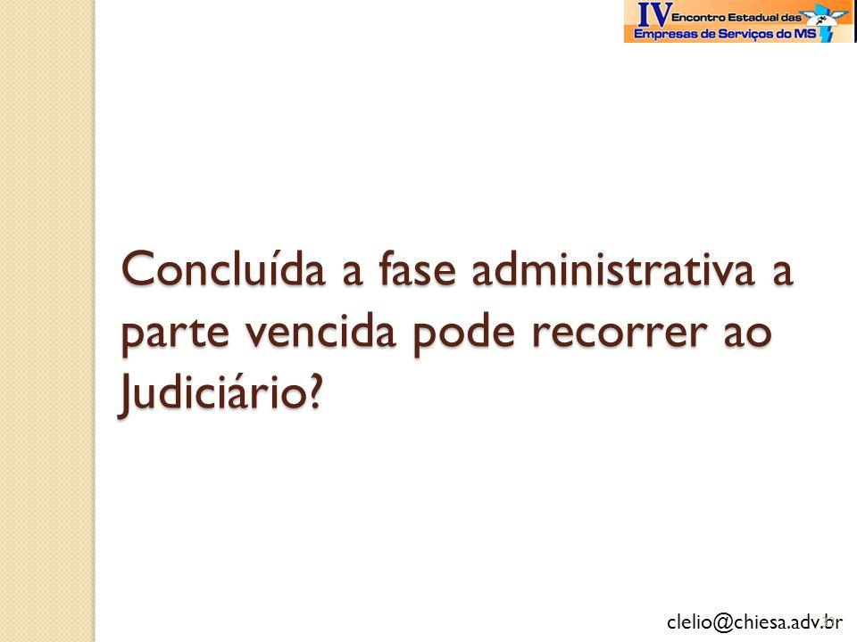 clelio@chiesa.adv.br Concluída a fase administrativa a parte vencida pode recorrer ao Judiciário? 33