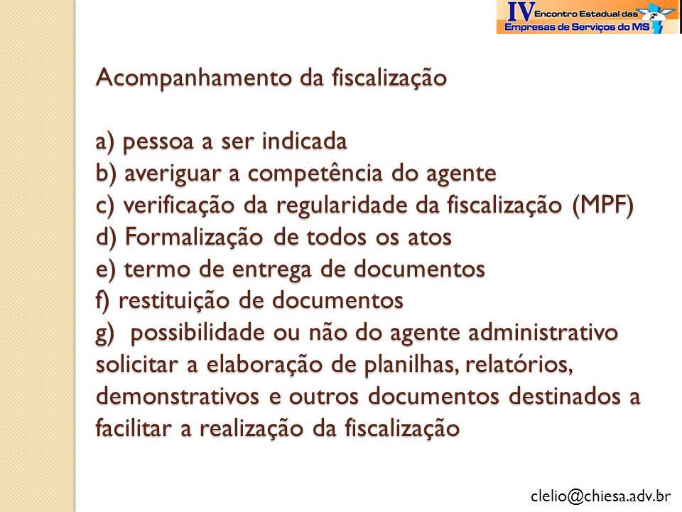 clelio@chiesa.adv.br Acompanhamento da fiscalização a) pessoa a ser indicada b) averiguar a competência do agente c) verificação da regularidade da fi