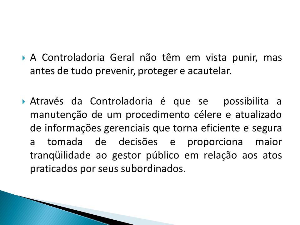 A Controladoria Geral não têm em vista punir, mas antes de tudo prevenir, proteger e acautelar. Através da Controladoria é que se possibilita a manute