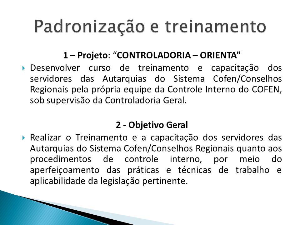 1 – Projeto: CONTROLADORIA – ORIENTA Desenvolver curso de treinamento e capacitação dos servidores das Autarquias do Sistema Cofen/Conselhos Regionais