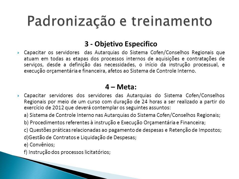 3 - Objetivo Especifico Capacitar os servidores das Autarquias do Sistema Cofen/Conselhos Regionais que atuam em todas as etapas dos processos interno