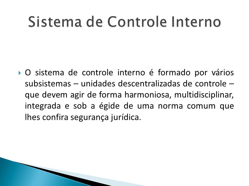 O sistema de controle interno é formado por vários subsistemas – unidades descentralizadas de controle – que devem agir de forma harmoniosa, multidisc