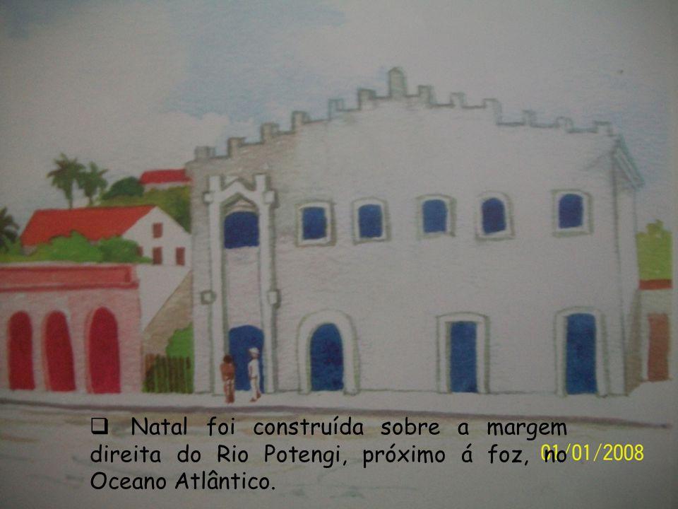 Natal foi construída sobre a margem direita do Rio Potengi, próximo á foz, no Oceano Atlântico.