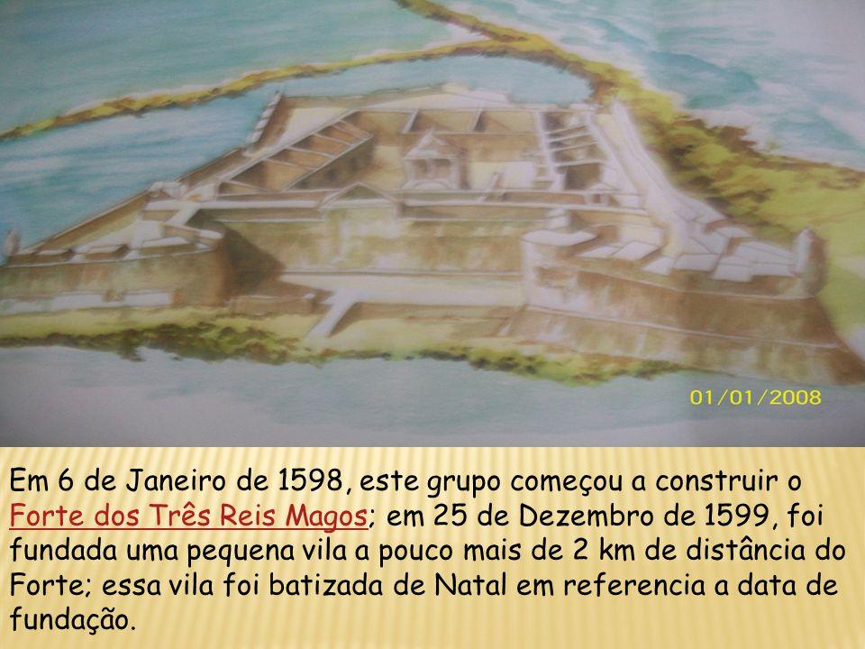 Em 6 de Janeiro de 1598, este grupo começou a construir o Forte dos Três Reis Magos; em 25 de Dezembro de 1599, foi fundada uma pequena vila a pouco m