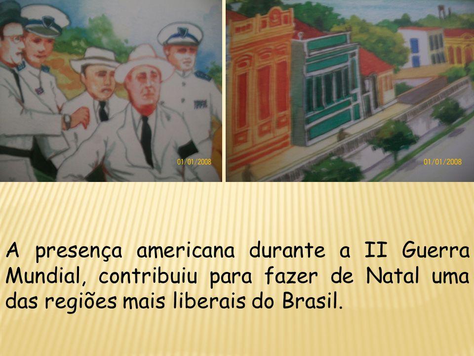 A presença americana durante a II Guerra Mundial, contribuiu para fazer de Natal uma das regiões mais liberais do Brasil.
