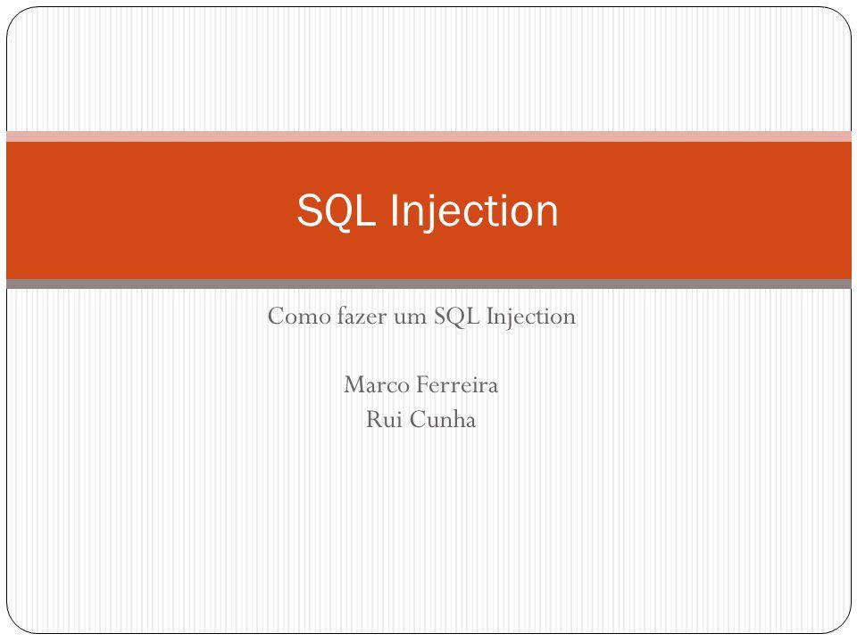 Como fazer um SQL Injection Marco Ferreira Rui Cunha SQL Injection