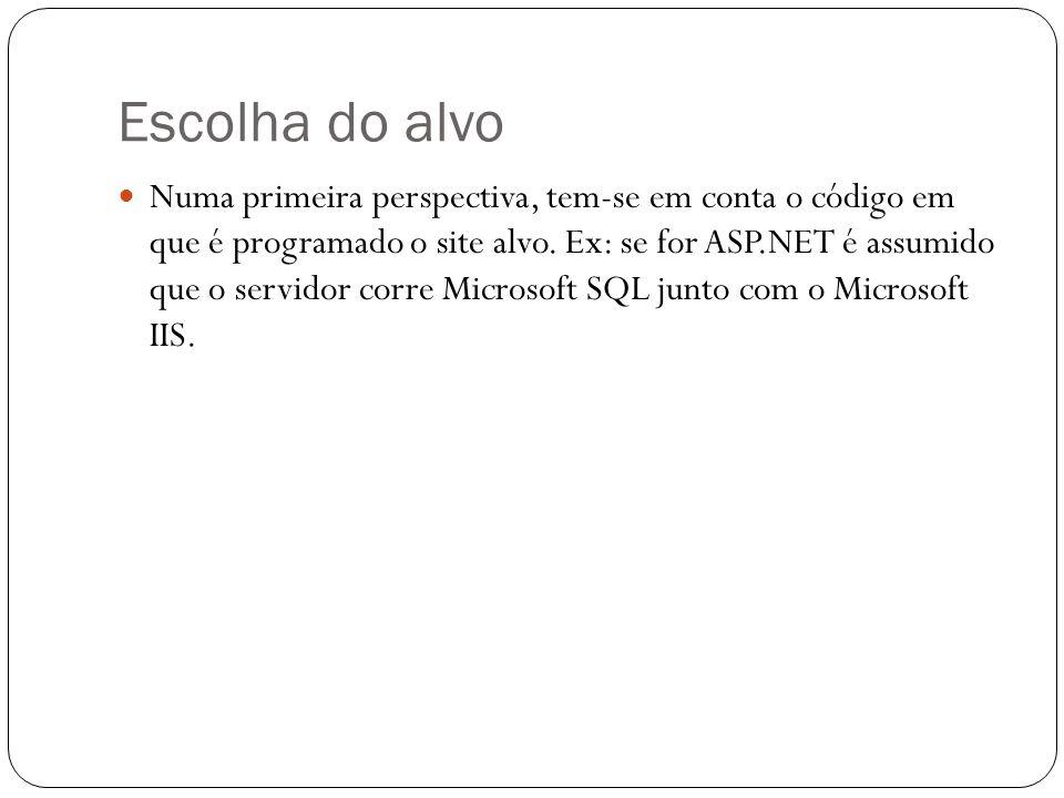 Escolha do alvo Numa primeira perspectiva, tem-se em conta o código em que é programado o site alvo. Ex: se for ASP.NET é assumido que o servidor corr
