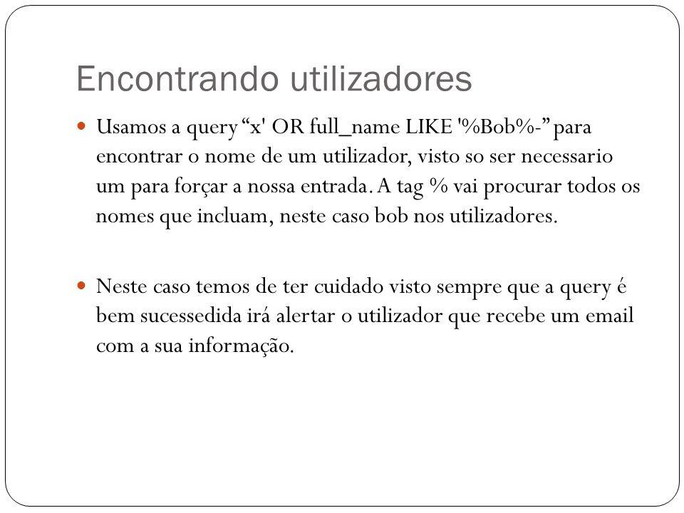 Encontrando utilizadores Usamos a query x' OR full_name LIKE '%Bob%- para encontrar o nome de um utilizador, visto so ser necessario um para forçar a