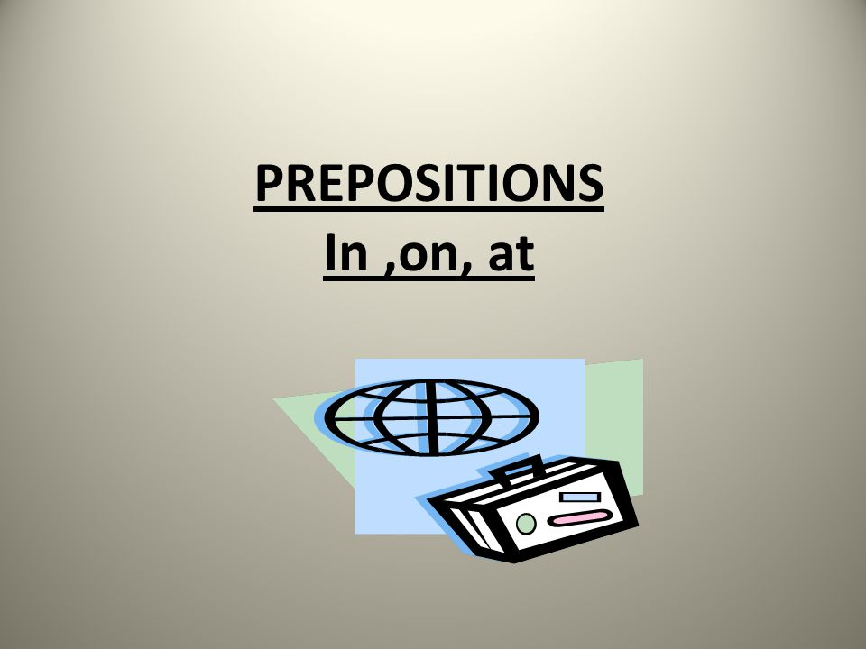 PREPOSITIONS In,on, at