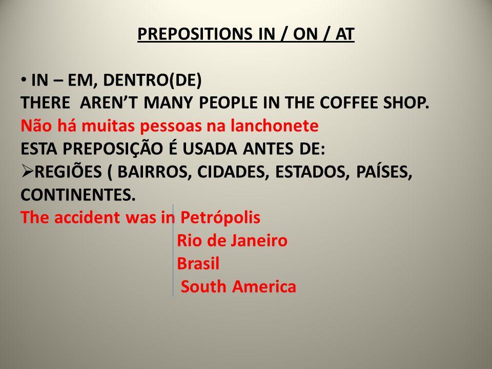 PREPOSITIONS IN / ON / AT IN – EM, DENTRO(DE) THERE ARENT MANY PEOPLE IN THE COFFEE SHOP. Não há muitas pessoas na lanchonete ESTA PREPOSIÇÃO É USADA