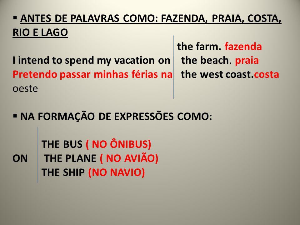 ANTES DE PALAVRAS COMO: FAZENDA, PRAIA, COSTA, RIO E LAGO the farm. fazenda I intend to spend my vacation on the beach. praia Pretendo passar minhas f