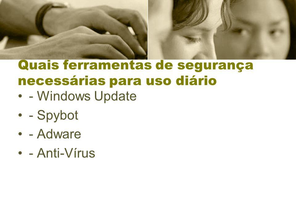 Quais ferramentas de segurança necessárias para uso diário - Windows Update - Spybot - Adware - Anti-Vírus