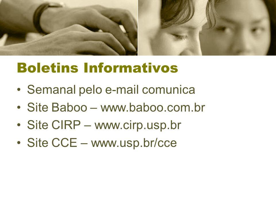 Boletins Informativos Semanal pelo e-mail comunica Site Baboo – www.baboo.com.br Site CIRP – www.cirp.usp.br Site CCE – www.usp.br/cce