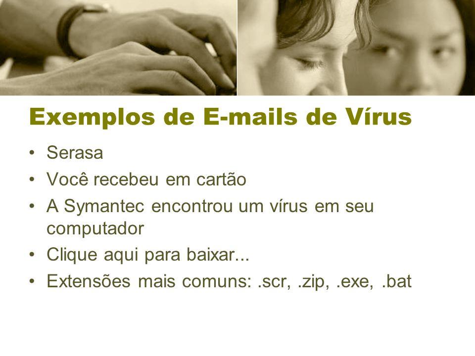 Exemplos de E-mails de Vírus Serasa Você recebeu em cartão A Symantec encontrou um vírus em seu computador Clique aqui para baixar...