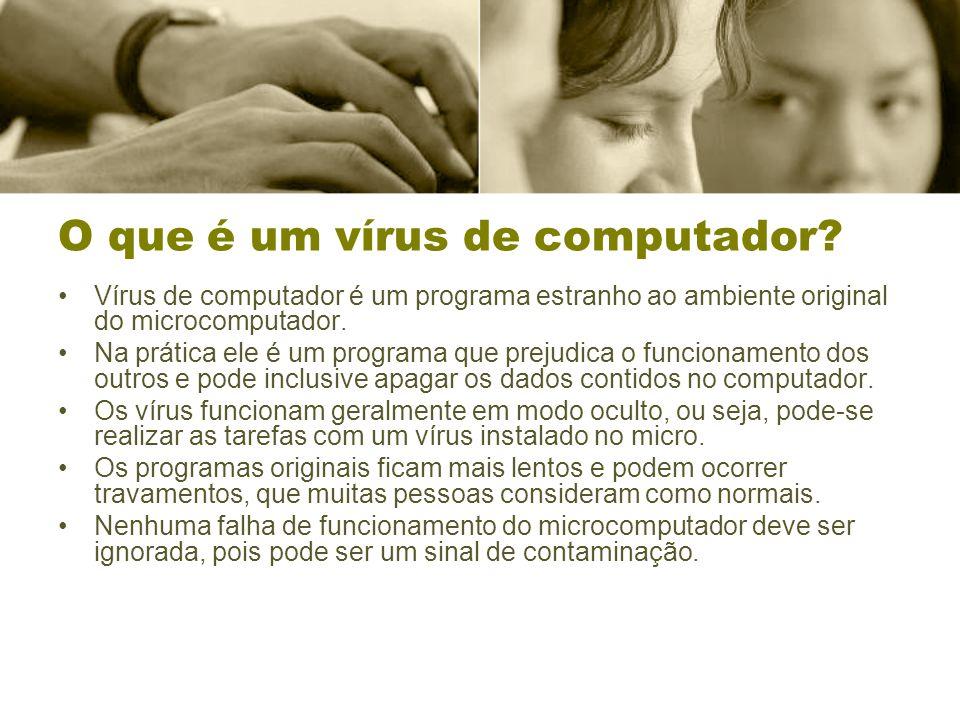 O que é um vírus de computador? Vírus de computador é um programa estranho ao ambiente original do microcomputador. Na prática ele é um programa que p