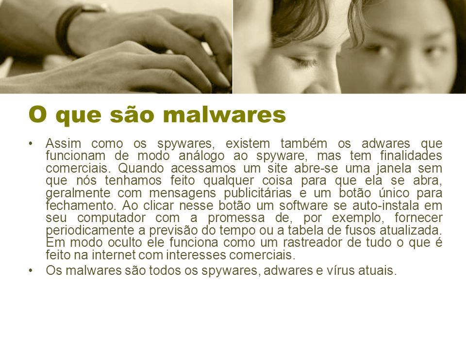 O que são malwares Assim como os spywares, existem também os adwares que funcionam de modo análogo ao spyware, mas tem finalidades comerciais. Quando