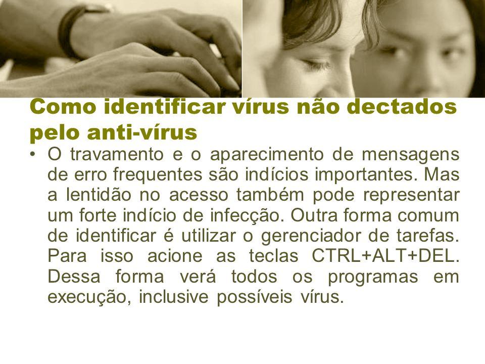 Como identificar vírus não dectados pelo anti-vírus O travamento e o aparecimento de mensagens de erro frequentes são indícios importantes. Mas a lent