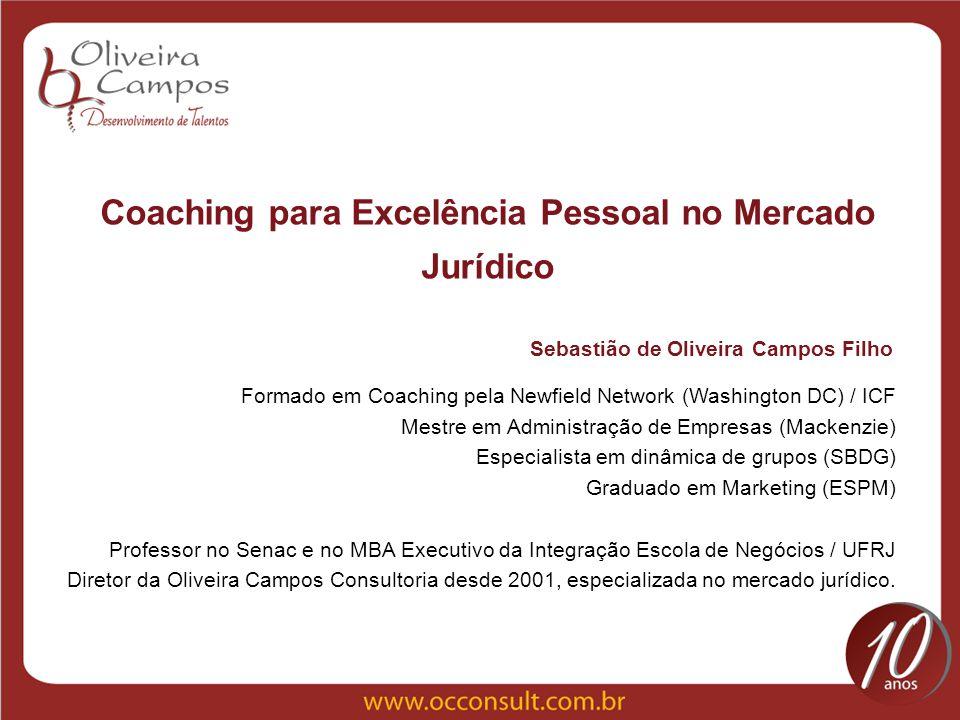 Coaching para Excelência Pessoal no Mercado Jurídico Formado em Coaching pela Newfield Network (Washington DC) / ICF Mestre em Administração de Empres