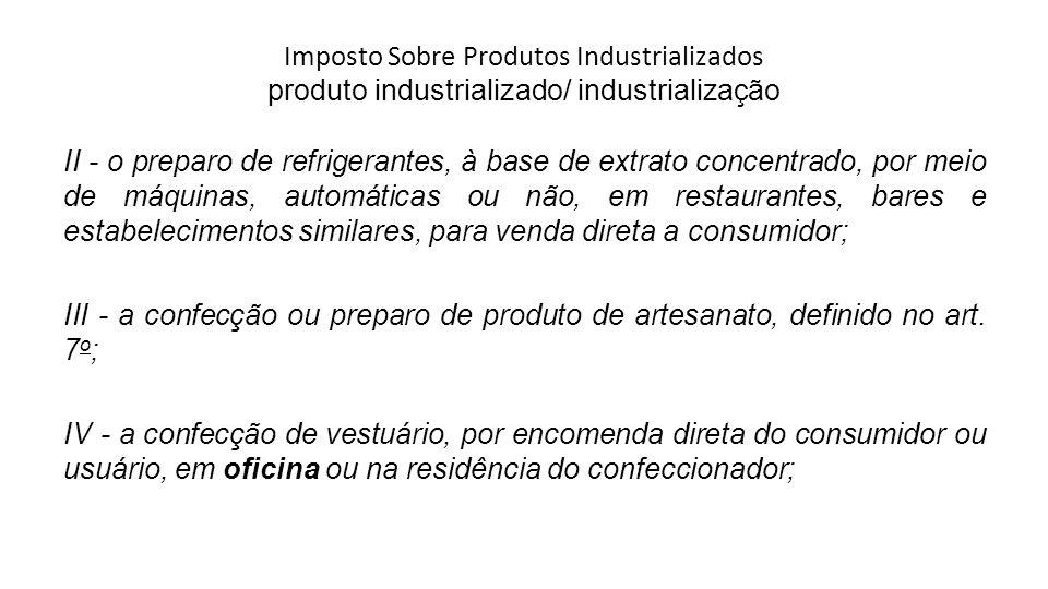 Imposto Sobre Produtos Industrializados produto industrializado/ industrialização II - o preparo de refrigerantes, à base de extrato concentrado, por