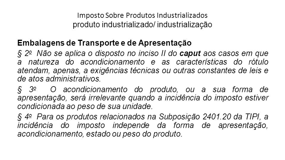 Imposto Sobre Produtos Industrializados produto industrializado/ industrialização Embalagens de Transporte e de Apresentação § 2 o Não se aplica o dis