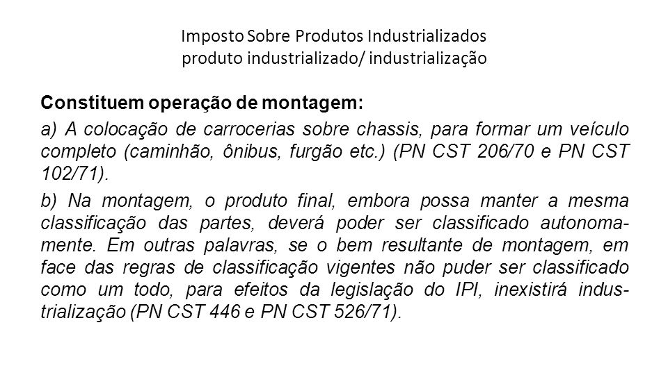 Imposto Sobre Produtos Industrializados produto industrializado/ industrialização Constituem operação de montagem: a) A colocação de carrocerias sobre